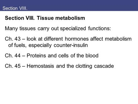 Section VIII. Section VIII. Tissue metabolism Many tissues carry out specialized functions: Ch. 43 – look at different hormones affect metabolism of fuels,