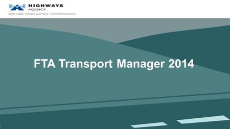 FTA Transport Manager 2014. Introduction The Highways Agency and the Strategic Road Network Risks to resilience Ensuring resilience during all types of.