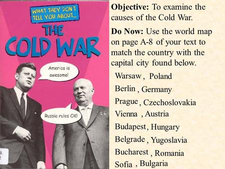 Objective: To examine the causes of the Cold War.