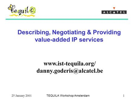 25 January 2001TEQUILA Workshop Amsterdam1 Describing, Negotiating & Providing value-added IP services