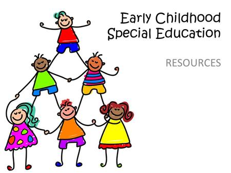 Early Childhood Special Education RESOURCES.  Early Childhood Special Education Early Childhood Special Education Wisconsin Early Childhood Indicators.