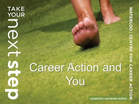 Career Action and You uwaterloo.ca/career-action.