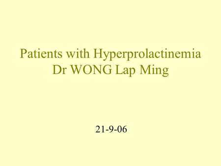 Patients with Hyperprolactinemia Dr WONG Lap Ming 21-9-06.