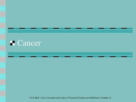 Fit & Well: Core Concepts and Labs in Physical Fitness and Wellness, Chapter 12 Cancer.