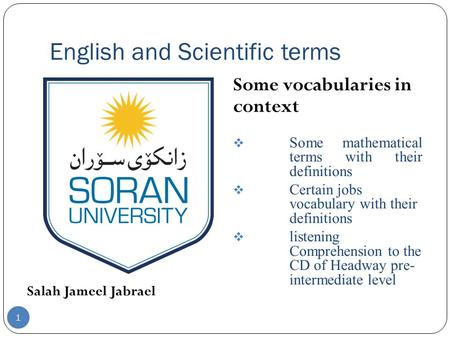 English and Scientific terms Salah Jameel Jabrael Some vocabularies in context  Some mathematical terms with their definitions  Certain jobs vocabulary.