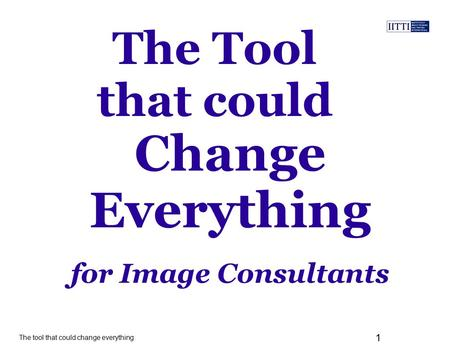 The tool that could change everything 1 The Tool that could for Image Consultants Change Everything.