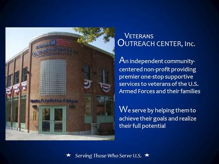 A n independent community- centered non-profit providing premier one-stop supportive services to veterans of the U.S. Armed Forces and their families W.