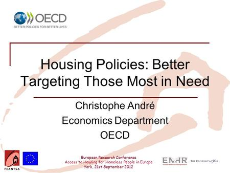 European Research Conference Access to Housing for Homeless People in Europe York, 21st September 2012 Housing Policies: Better Targeting Those Most in.