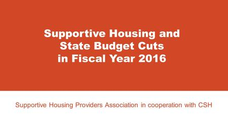 Supportive Housing Providers Association in cooperation with CSH Supportive Housing and State Budget Cuts in Fiscal Year 2016.
