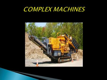  A complex machine is any machine made up of two or added simple machines. A simple machine is an elementary machine for making work easier. They modify.