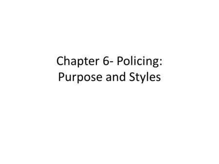 Chapter 6- Policing: Purpose and Styles