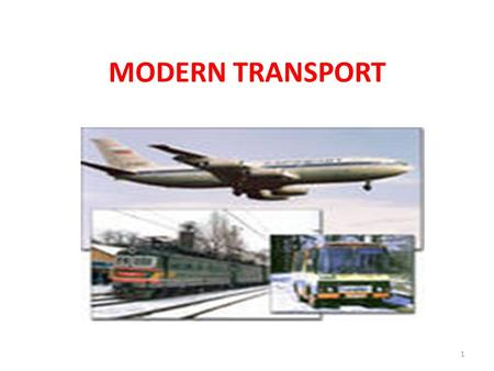 MODERN TRANSPORT 1. The most popular transport in our town. 2.