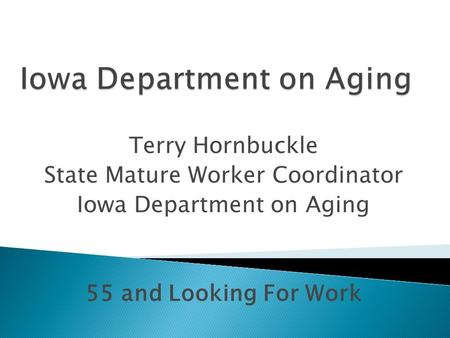 Terry Hornbuckle State Mature Worker Coordinator Iowa Department on Aging 55 and Looking For Work.