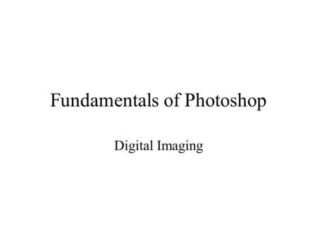 Fundamentals of Photoshop Digital Imaging. Pixel A small square of light. The smallest portion of an image a computer is able to display or print Picture.