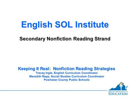 English SOL Institute Secondary Nonfiction Reading Strand English SOL Institute Secondary Nonfiction Reading Strand Keeping It Real: Nonfiction Reading.