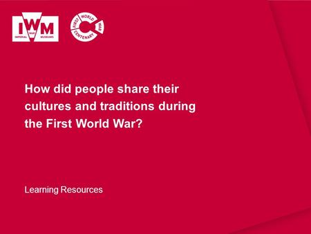 How did people share their cultures and traditions during the First World War? Learning Resources.