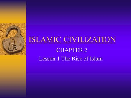 CHAPTER 2 Lesson 1 The Rise of Islam