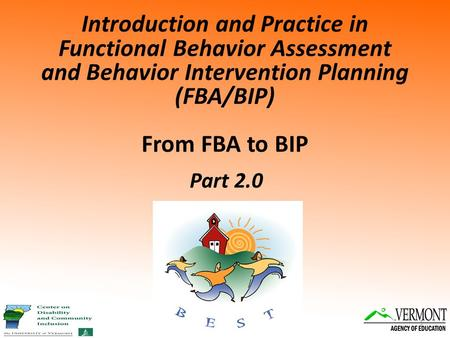 Introduction and Practice in Functional Behavior Assessment and Behavior Intervention Planning (FBA/BIP) From FBA to BIP Part 2.0.