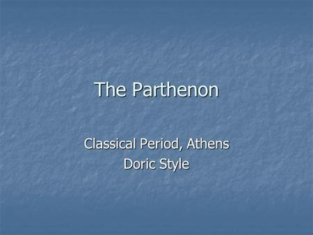 The Parthenon Classical Period, Athens Doric Style.