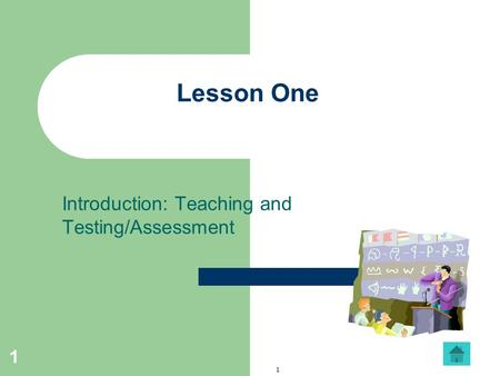 1 1 Lesson One Introduction: Teaching and Testing/Assessment.