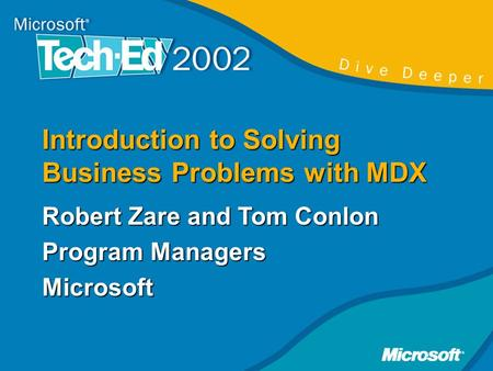 Introduction to Solving Business Problems with MDX Robert Zare and Tom Conlon Program Managers Microsoft.