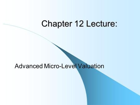 Chapter 12 Lecture: Advanced Micro-Level Valuation.
