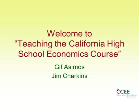 "Welcome to ""Teaching the California High School Economics Course"" Gif Asimos Jim Charkins."