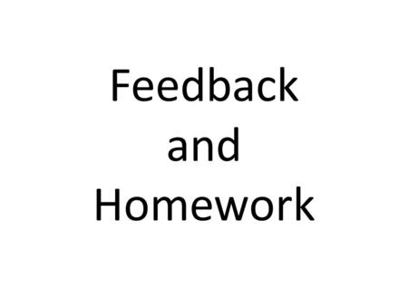 Feedback and Homework. Providing Feedback Homework assigned but not commented on has an effect size of.28 Homework is assigned and graded has an effect.