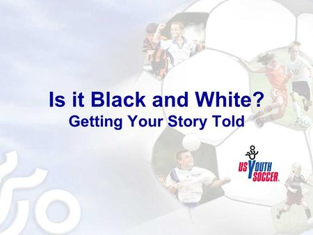 Is it Black and White? Getting Your Story Told. Is It Black and White? Getting Your Story Told Why PR? Cost of Advertising - Expensive Value of Advertising.