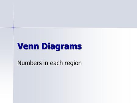 Venn Diagrams Numbers in each region.