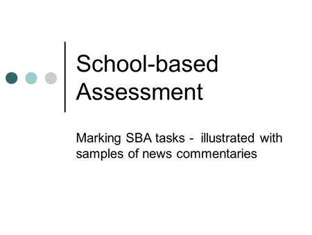 School-based Assessment Marking SBA tasks - illustrated with samples of news commentaries.