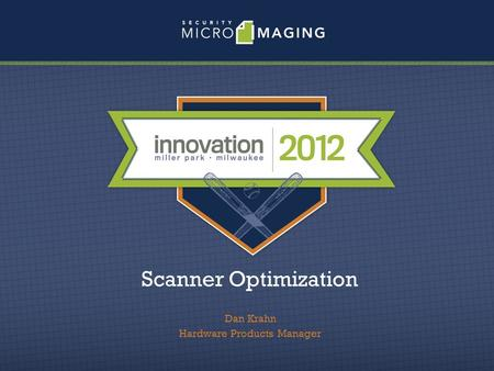 Scanner Optimization Dan Krahn Hardware Products Manager.