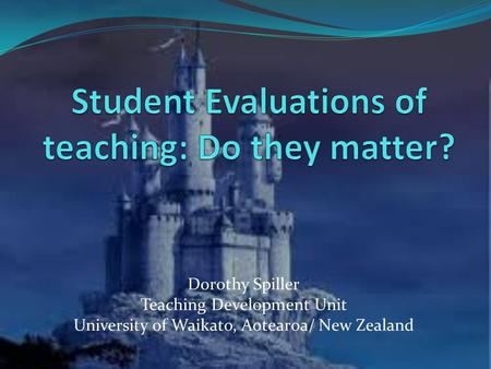 Dorothy Spiller Teaching Development Unit University of Waikato, Aotearoa/ New Zealand.