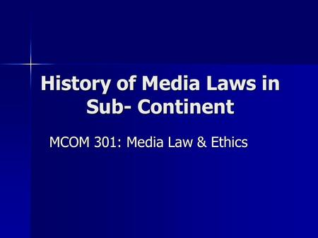 History of Media Laws in Sub- Continent MCOM 301: Media Law & Ethics.