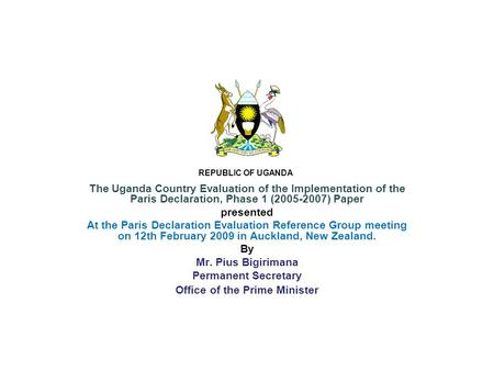 The Uganda Country Evaluation of the Implementation of the Paris Declaration, Phase 1 (2005-2007) Paper presented At the Paris Declaration Evaluation Reference.