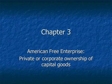 Chapter 3 American Free Enterprise: