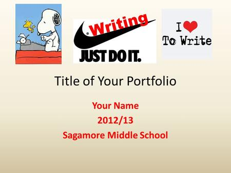 Title of Your Portfolio Your Name 2012/13 Sagamore Middle School.