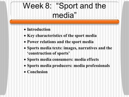 "Week 8: ""Sport and the media""  Introduction  Key characteristics of the sport media  Power relations and the sport media  Sports media texts: images,"