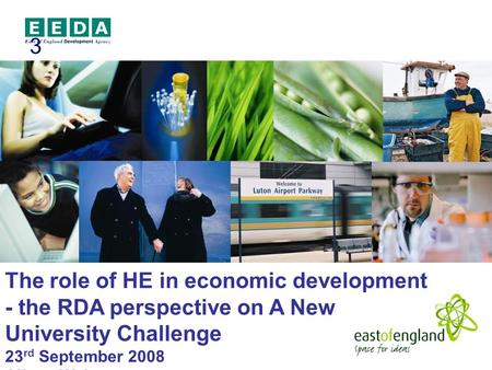 The role of HE in economic development - the RDA perspective on A New University Challenge 23 rd September 2008 Alison Webster 3.