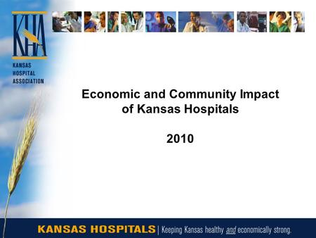 Economic and Community Impact of Kansas Hospitals 2010.