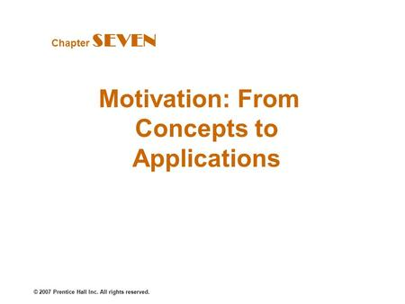 © 2007 Prentice Hall Inc. All rights reserved. Motivation: From Concepts to Applications Chapter SEVEN.