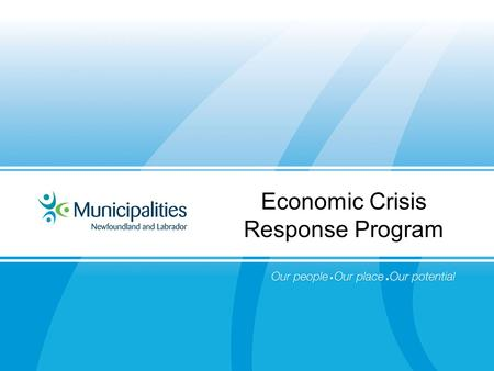 Economic Crisis Response Program. Province of Canada, 500,000 people 280 municipalities No constitutional authority Revenue is limited 74% have one or.