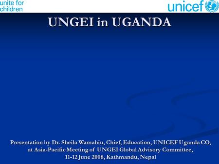 UNGEI in UGANDA Presentation by Dr. Sheila Wamahiu, Chief, Education, UNICEF Uganda CO, at Asia-Pacific Meeting <strong>of</strong> UNGEI Global Advisory Committee, 11-12.