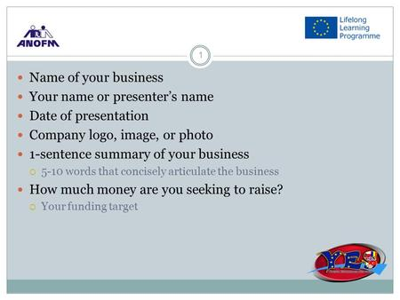 1 Name of your business Your name or presenter's name Date of presentation Company logo, image, or photo 1-sentence summary of your business  5-10 words.