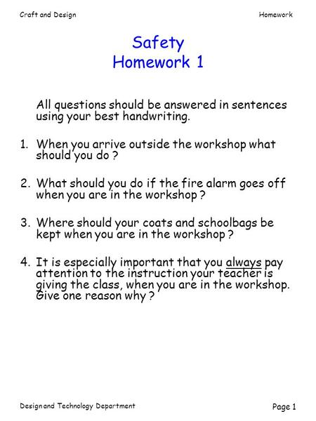 Safety Homework 1 All questions should be answered in sentences using your best handwriting.   1.	When you arrive outside the workshop what should you.
