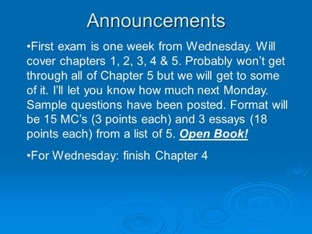 Announcements First exam is one week from Wednesday. Will cover chapters 1, 2, 3, 4 & 5. Probably won't get through all of Chapter 5 but we will get to.