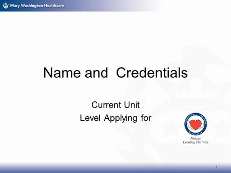 Name and Credentials Current Unit Level Applying for 1.