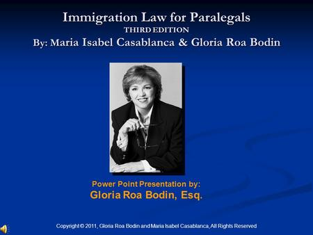 Power Point Presentation by: Gloria Roa Bodin, Esq. Immigration Law for Paralegals THIRD EDITION By: M aria Isabel Casablanca & Gloria Roa Bodin Copyright.