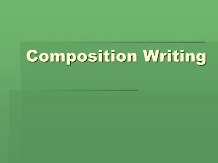 Composition Writing. summary Tittle Point 1 Point 2…. Conclusion : to sum up, in my opinion ….