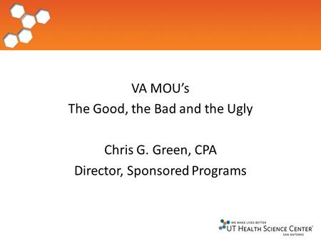 VA MOU's The Good, the Bad and the Ugly Chris G. Green, CPA Director, Sponsored Programs.